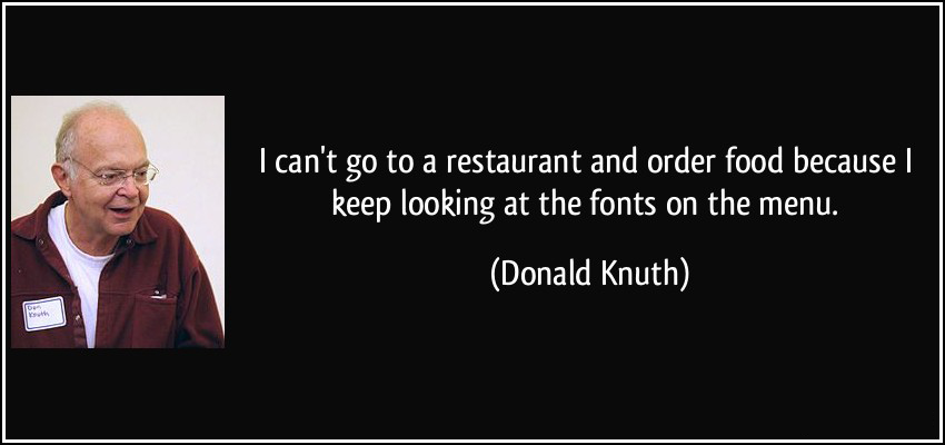 quote-i-can-t-go-to-a-restaurant-and-order-food-because-i-keep-looking-at-the-fonts-on-the-menu-donald-knuth-244536
